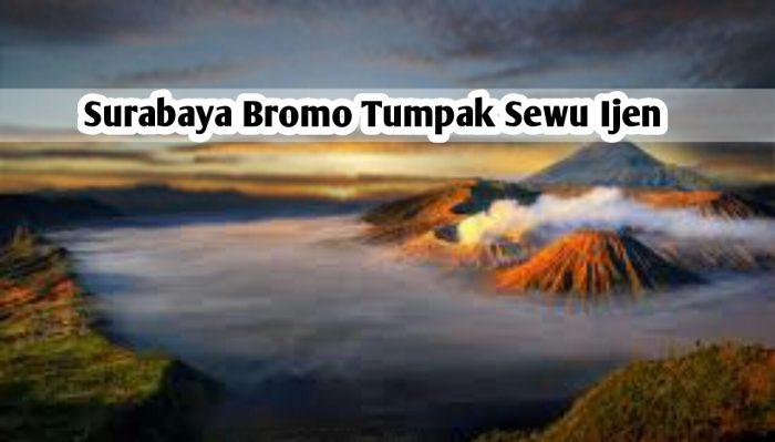 Surabaya Bromo Tumpak Sewu Ijen